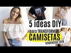 5 ideas DIY para transformar camisetas   TENDENCIAS 2018 - YouTube