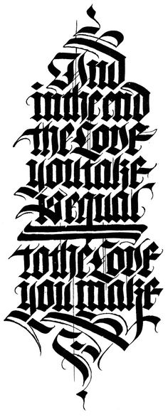 The archetypical final sentence from the Beatles' «Abbey Road» album, executed in two Gothic styles of calligraphy: Textura and Fraktur. A commission for a tatoo. Here shown in high-contrast and a colour version over parchment.