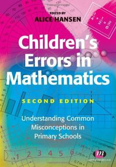 Children's errors in mathematics : understanding common misconceptions in primary schools / edited by Alice Hansen (2013)