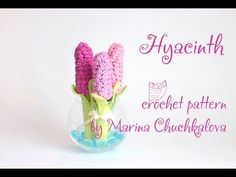 Hyacinth crochet pattern by Marina Chuchkalova - YouTube