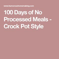 100 Days of No Processed Meals - Crock Pot Style