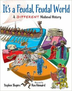 It's a Feudal, Feudal World: A Different Medieval History: Stephen Shapiro, Ross Kinnaird: 9781554515523: Amazon.com: Books