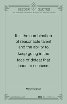 It is the combination of reasonable talent and the ability to keep going in the face of defeat that leads to success. - Martin Seligman | http://seeder.com