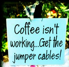Coffee isn't working, get the jumper cables!