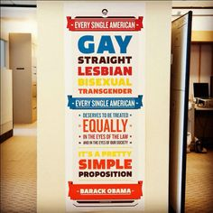 """Every single American -- gay, straight, lesbian, bisexual, transgender -- every single American deserves to be treated equally, in the eyes of the law, and in the eyes of our society. It's a pretty simple proposition."" --President Barack Obama"