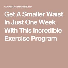 Get A Smaller Waist In Just One Week With This Incredible Exercise Program