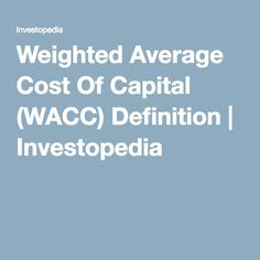 Weighted Average Cost Of Capital (WACC) Definition | Investopedia