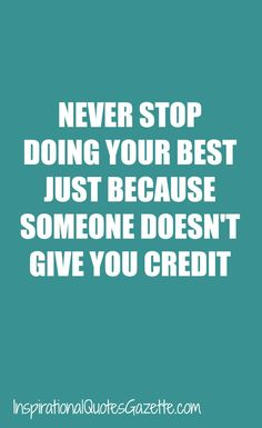 Inspirational Quote about Life - Never Stop Doing Your Best Just Because Someone Doesn't Give You Credit