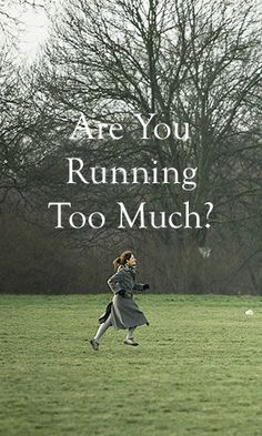 Many runners will claim that there is no such thing as running too much. Unfortunately, there is, and the impact can be adverse.