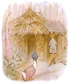 """"""" Il conduisit Sophie vers une maison isolée, d'aspect lugubre, perdue parmi les digitales. La maison était  faite de branchages et de terre battue et, sur le toit, il y avait deux vieux seaux l'un sur l'autre en guise de cheminée. """" C'est ma résidence d'été, dit l'aimable inconnu, ma tanière - je veux dire ma résidence d'hiver - est moins confortable. """" ~ The Tale of Jemima Pupple-Duck"""