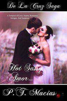 Hot Sassy Amor: A Tempest of Love, Steamy Romance, Intrigue, And Suspense (De La Cruz Saga Book 8) - Kindle edition by P.T. Macias. Mystery, Thriller & Suspense Kindle eBooks @ Amazon.com.