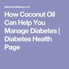 How Coconut Oil Can Help You Manage Diabetes | Diabetes Health Page