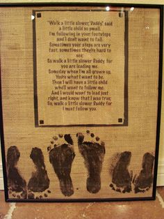 """I had heard about putting your children's footprints on a piece of paper, adding a poem and framing it. But, I thought, """"Why not do all of that on burlap instead?"""" So we did! Did you know that if you use spray adhesive to attach a piece of burlap to computer paper, you can run it through your printer??? Awesome! That is how we got the poem on. Then, we used black paint to do our kids' footprints. My Friend, Fathers Day Gifts, Dads, My Boyfriend, Fathers"""