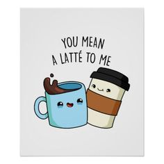 You Mean A Latte To Me Cute Coffee Pun features a cup of coffee and latte telling you that you mean a latte to them! Cute pun gift for family and friends who mean a latte to you. Funny Doodles, Cute Doodles, Coffee Puns, Cute Coffee Quotes, Coffee Gifts, Coffee Latte, Free Font Design, Birthday Card Puns, Funny Food Puns