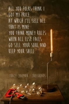 All you folks think i got my priceat which i'll sell all that is mineyou think money rules when all else failsgo sell your soul and keep your shell tracy chapman - crossroads What Have You Done, I Got This, Just Love, Whatever Quotes, Story Lyrics, Tracy Chapman, Music Words, Literary Quotes, Scripture Quotes