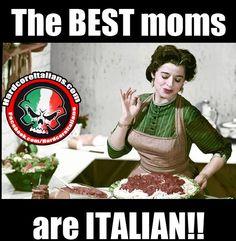 The BEST moms are ITALIAN!!