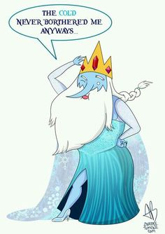 The cold never botherd me anyway                           Ice king                       Adventure Time
