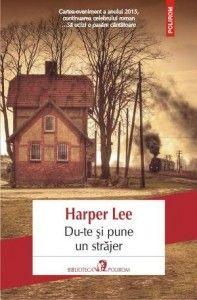 Du-te și pune un străjer - Harper Lee - editura Polirom