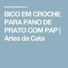 BICO EM CROCHE PARA PANO DE PRATO COM PAP | Artes da Cata