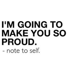 i'm going to make you so proud!