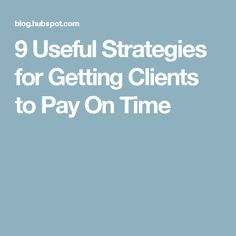 9 Useful Strategies for Getting Clients to Pay On Time