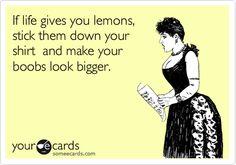 when life gives you lemons  @Callie Paul ;)