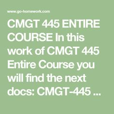 CMGT 445 ENTIRE COURSE In this work of CMGT 445 Entire Course you will find the next docs:  CMGT-445 Boardman Management Group RFP.doc CMGT-445 Boardman Management Group Vendor Scoring.doc CMGT-445 Draft the analysis requested in Service Request SR-bi-001.doc CMGT-445 Learning Team B Paper.doc CMGT-445 Learning Team B PPT.ppt CMGT-445 Training Plan – Change Request 3.doc CMGT-445 WEEK 1 DQs.doc CMGT-445 WEEK 2 DQs.doc CMGT-445 WEEK 3 DQs.doc CMGT-445 WEEK 4 DQs.doc CMGT-445 Week 4 Test Plan…