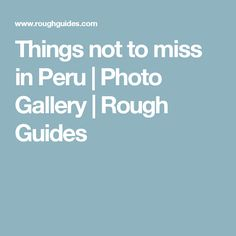 Things not to miss in Peru | Photo Gallery | Rough Guides