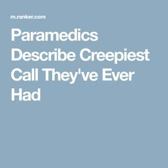 Paramedics Describe Creepiest Call They've Ever Had True Creepy Stories, Real Ghosts, Spooky Scary, Thought Catalog, Interesting Reads, Paramedics, Horror Stories, Creepy Stuff, Paranormal