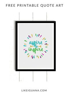 Friday Freebies Aspire to Inspire Inspirational Printable