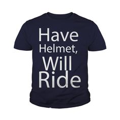 have helmet will ride #gift #ideas #Popular #Everything #Videos #Shop #Animals #pets #Architecture #Art #Cars #motorcycles #Celebrities #DIY #crafts #Design #Education #Entertainment #Food #drink #Gardening #Geek #Hair #beauty #Health #fitness #History #Holidays #events #Home decor #Humor #Illustrations #posters #Kids #parenting #Men #Outdoors #Photography #Products #Quotes #Science #nature #Sports #Tattoos #Technology #Travel #Weddings #Women