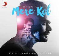download Prabh Gill  Mere Kol mp3 Single Tracks song
