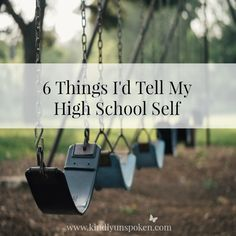 Kindly Unspoken | 6 Things I'd Tell My High School Self…