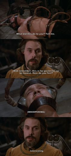 """""""What did this do to you? Tell me."""" (The Princess Bride)"""