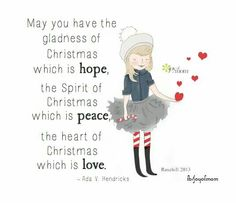 Superb May You Have The Gladness Of Christmas Which Is Hope, The Spirit Of  Christmas Which Is Peace, The Heart Of Christmas Which Is Love. ~Ada V.