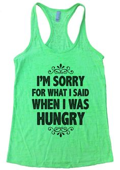 I'M SORRY FOR WHAT I SAID WHEN I WAS HUNGRY Burnout Tank Top By Womens Tank Tops
