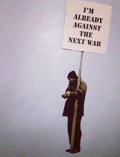 I'm already against the next war