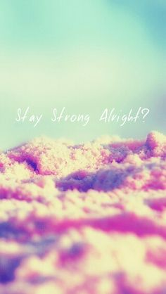 Stay Strong Alright?
