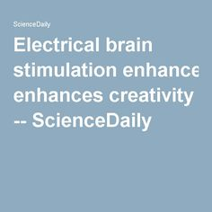 Electrical brain stimulation enhances creativity -- ScienceDaily