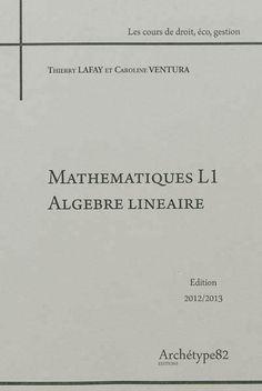 512.5 LAF - Mathématiques L1, algèbre linéaire / Lafay, T. Manuel de mathématiques basé sur des exemples et des méthodes pratiques en algèbre linéaire.