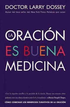 La oracion es buena medicina / Prayer is Good Medicine: Como Cosechar Los Beneficios Cirativos De La Oracion