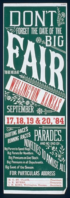 Dont forget the date of the big fair, Wellington, Kansas ~ This poster announces a fair to be held at Wellington, Kansas. Highlights of the fair include trotting and running races, parades, and novelties. Creator: Wellington Fair  Date: September 17 - 20, 1884