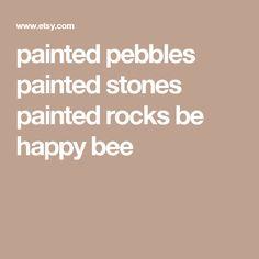 painted pebbles painted stones painted rocks be happy bee