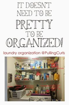 This is what my laundry area looks like. However, I would rather it look pretty AND organized. Not always practical, though.