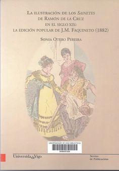 """La ilustración de los """"Sainetes"""" de Ramón de la Cruz en el siglo XIX : la edición popular de J. M. Faquineto (1882) / Sonia Otero Pereira"""