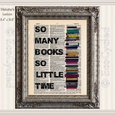 So Many Books So Little Time on Vintage Upcycled Dictionary Art Print Book Art Print Recycled Reading Read Literacy book lover art gift by EcoCycled on Etsy https://www.etsy.com/listing/469594826/so-many-books-so-little-time-on-vintage