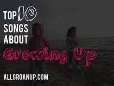 Top 10 Songs About Growing Up |