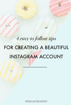 4 Easy To Follow Tips for Creating a Beautiful Instagram Account — #DREAMCREATEDO
