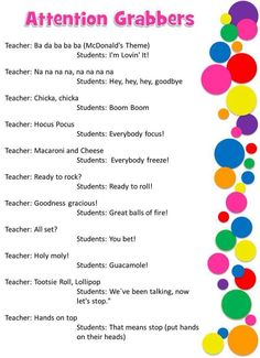Attention Grabbers! These are great ideas for getting students' attention and bringing the focus back to the teacher.
