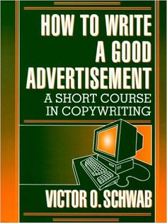 How to Write a Good Advertisement: Amazon.co.uk: Victor O Schwab: 9780879803971: Books